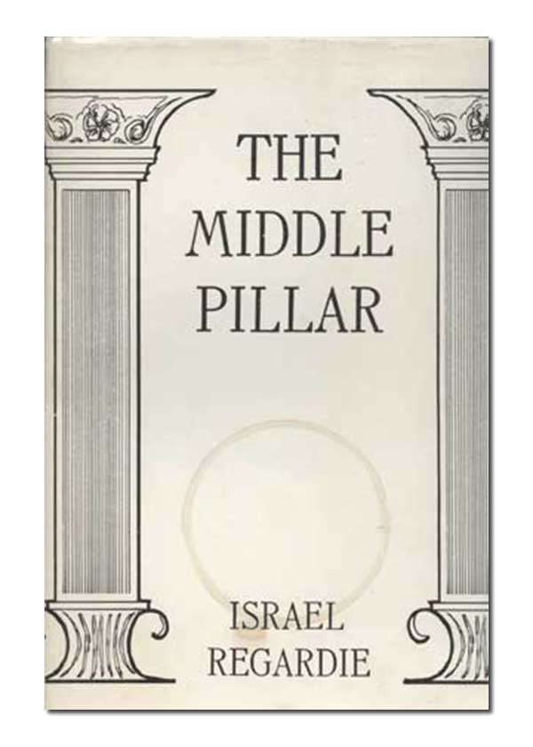 Image for The Middle Pillar: A Co-Relation of the Principles of Analytical Psychology and the Elementary Techniques of Magic