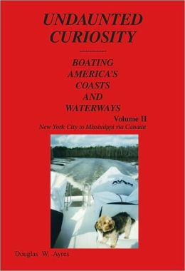 Image for Undaunted Curiosity: Boating America's Coasts and Waterways Volume II - New York City to Mississippi Via Canada