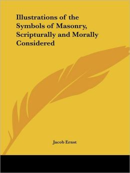 Image for Illustrations of the Symbols of Masonry, Scripturally & Morally Considered 1868