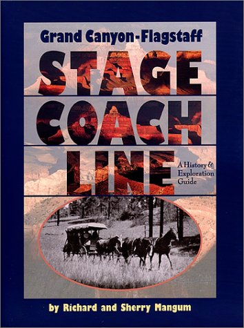 Image for Grand Canyon-Flagstaff Stage Coach Line : A History & Exploration Guide. Signed!