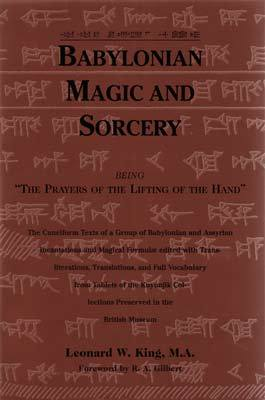 Babylonian Magic and Sorcery: Being the Prayers of the Lifting of the Hand