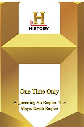 Image for Engineering An Empire: Maya Death Empire (History Channel DVD)